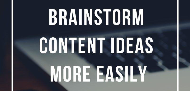 How to Brainstorm Content Ideas More Easily